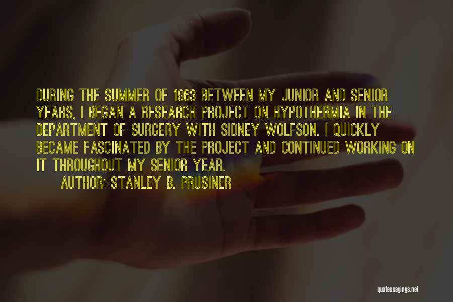 Throughout The Year Quotes By Stanley B. Prusiner