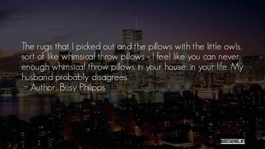 Throw Out Quotes By Busy Philipps