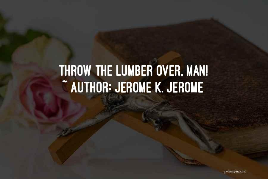 Throw Quotes By Jerome K. Jerome