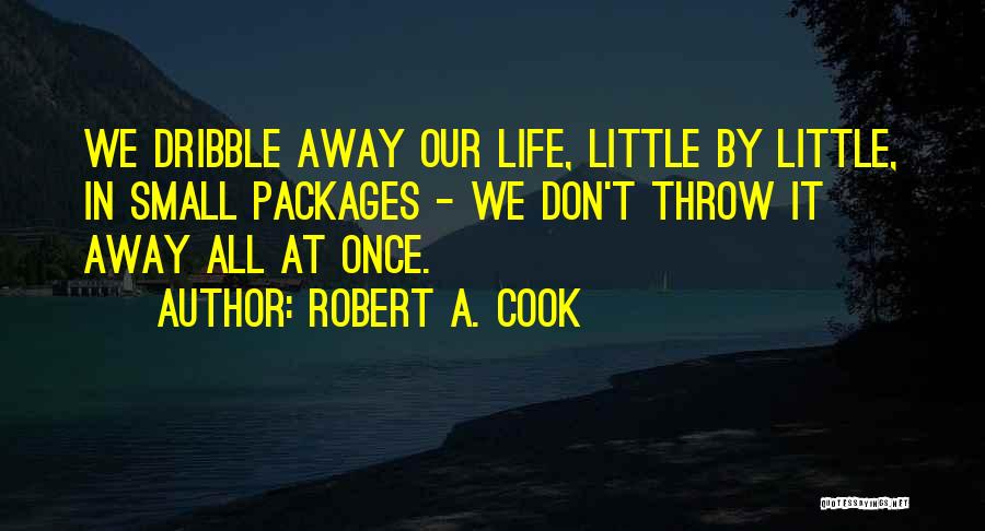 Throw Quotes By Robert A. Cook