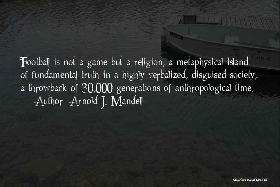 Throwback Time Quotes By Arnold J. Mandell