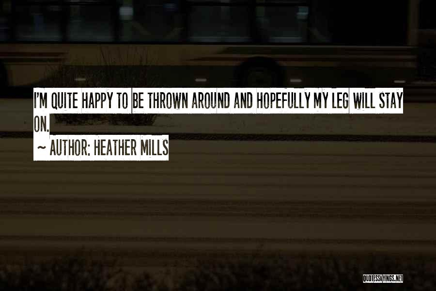 Thrown Around Quotes By Heather Mills