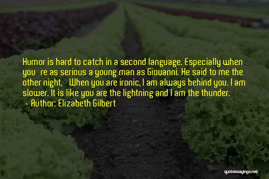 Thunder Lightning Quotes By Elizabeth Gilbert