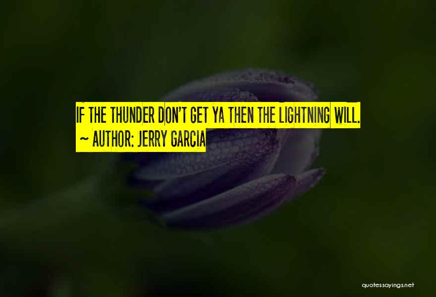Thunder Lightning Quotes By Jerry Garcia