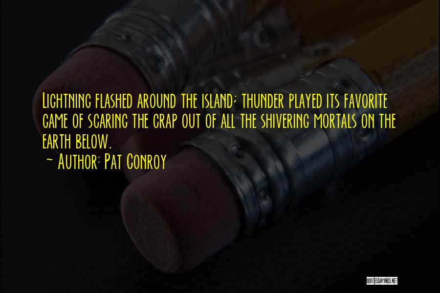 Thunder Lightning Quotes By Pat Conroy