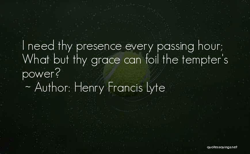 Thy Grace Quotes By Henry Francis Lyte