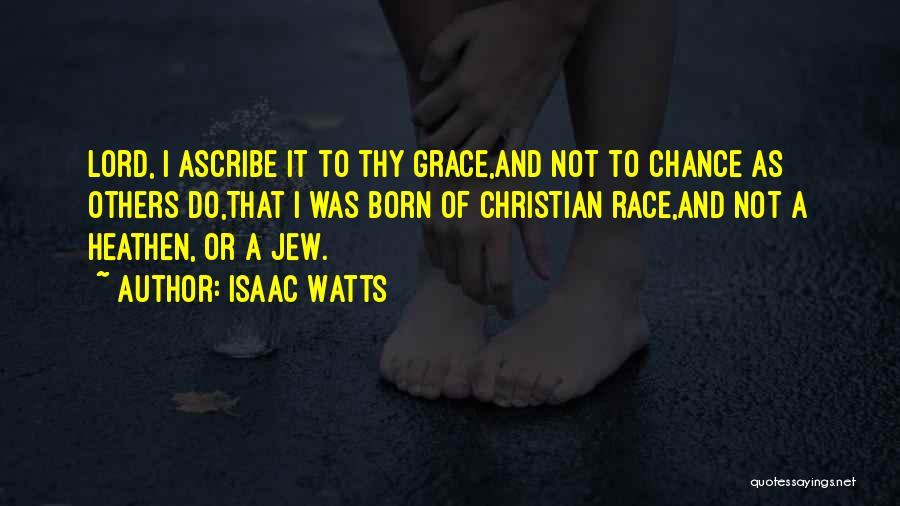 Thy Grace Quotes By Isaac Watts