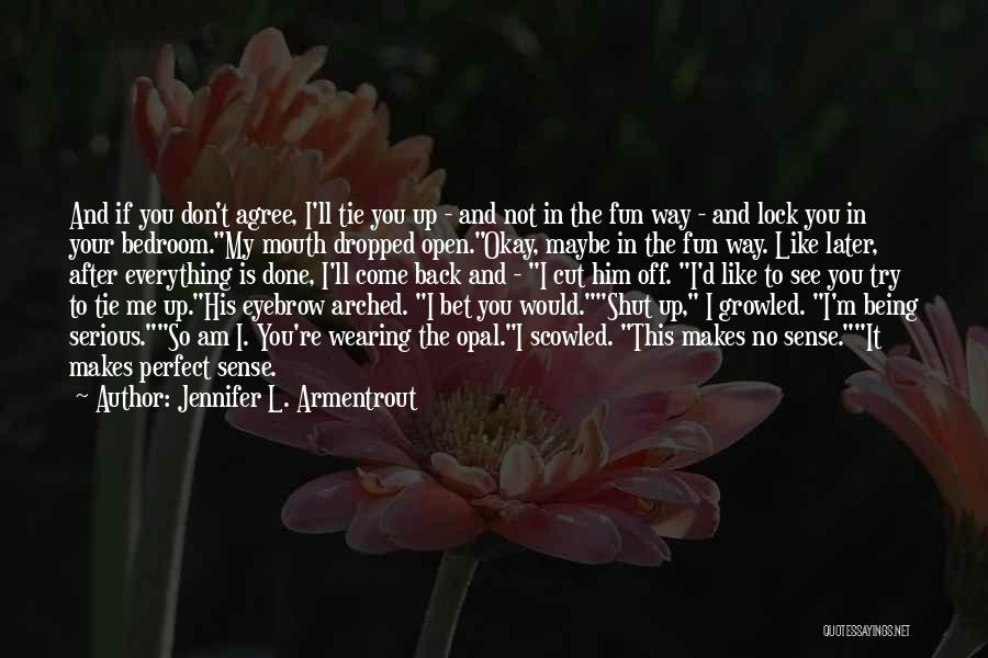 Tie Me Up Quotes By Jennifer L. Armentrout