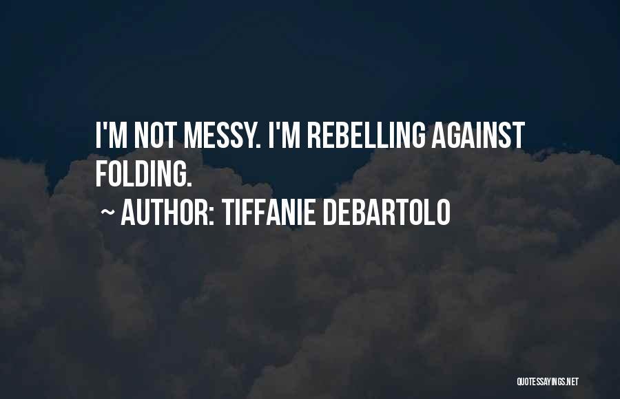 Tiffanie DeBartolo Quotes 2111087