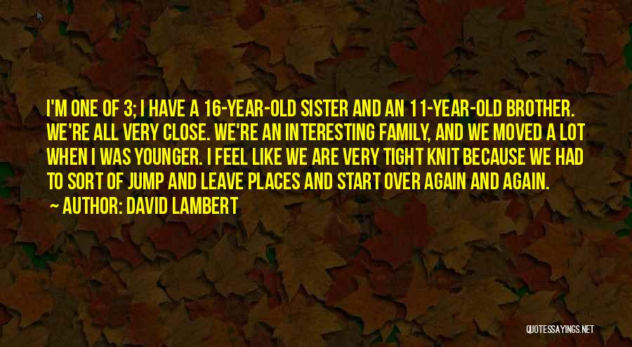 Tight Knit Family Quotes By David Lambert