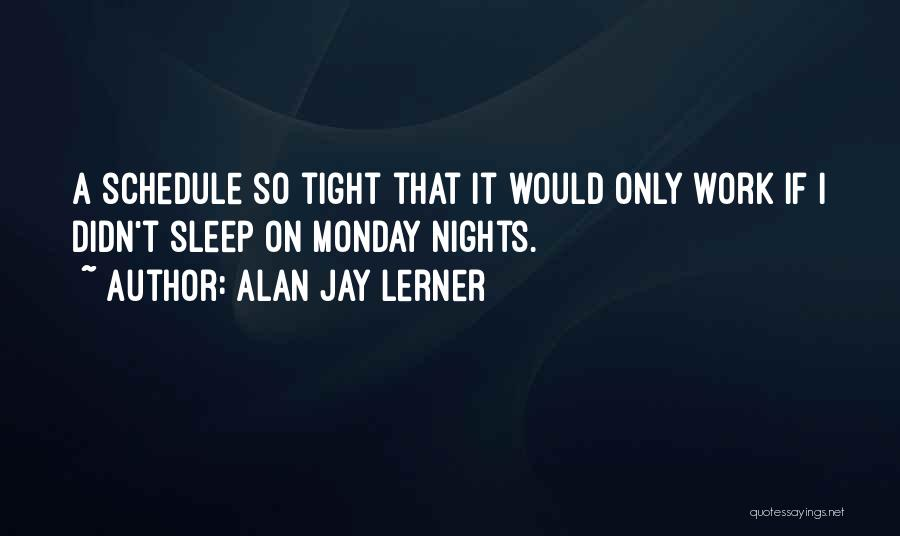 Tight Schedule Quotes By Alan Jay Lerner