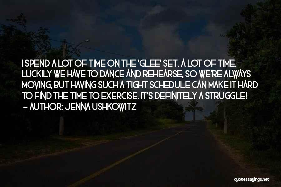 Tight Schedule Quotes By Jenna Ushkowitz