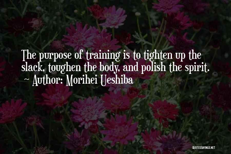 Tighten Up Quotes By Morihei Ueshiba