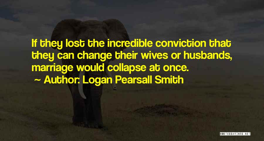 Till I Collapse Quotes By Logan Pearsall Smith