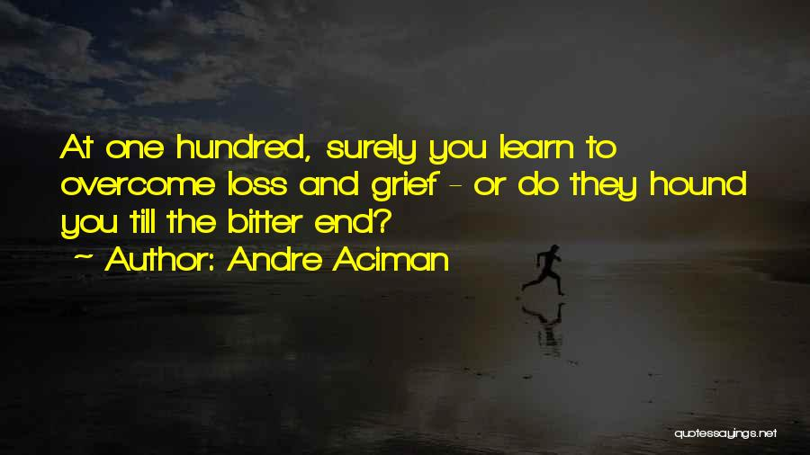 Till The Bitter End Quotes By Andre Aciman