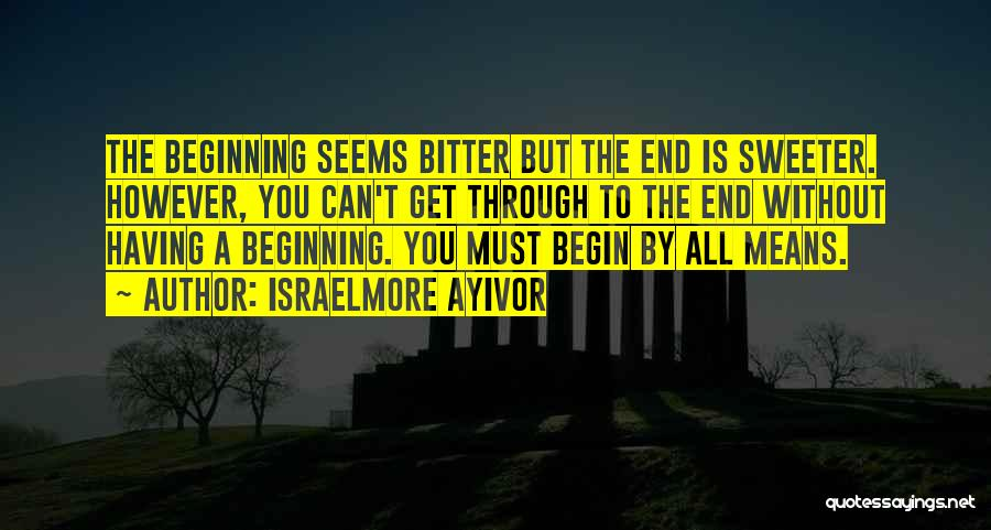 Till The Bitter End Quotes By Israelmore Ayivor