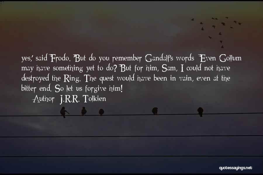 Till The Bitter End Quotes By J.R.R. Tolkien