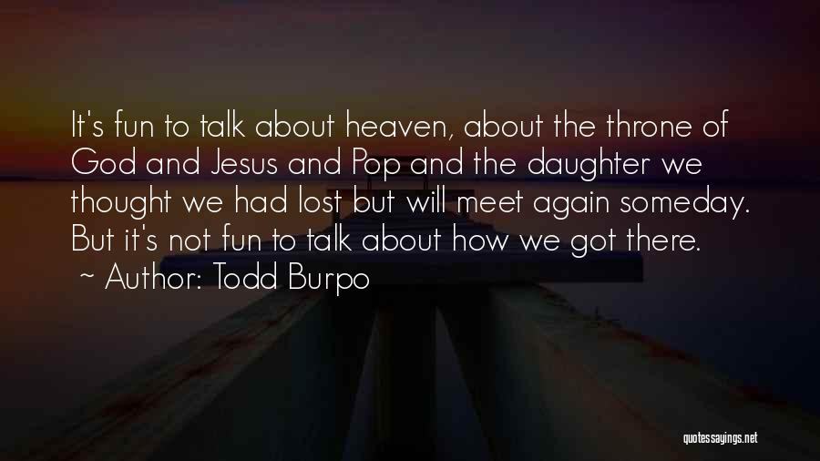 Till We Meet Again In Heaven Quotes By Todd Burpo
