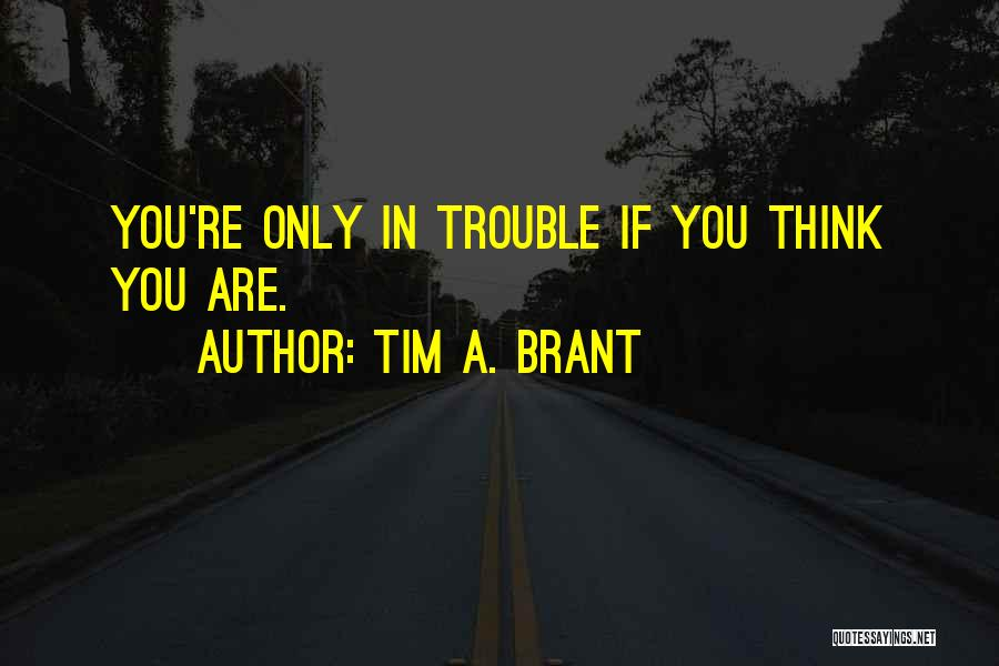 Tim A. Brant Quotes 1053069