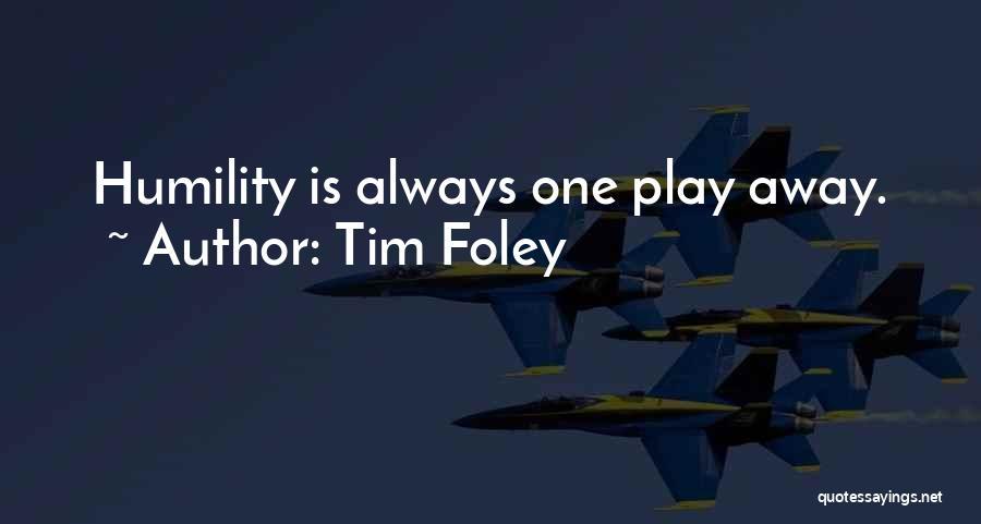Tim Foley Quotes 676137