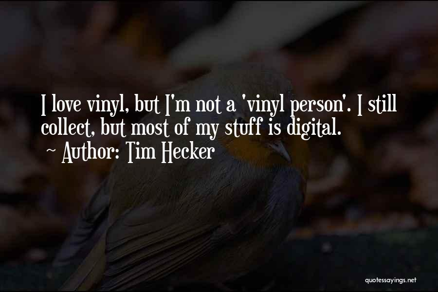 Tim Hecker Quotes 900156