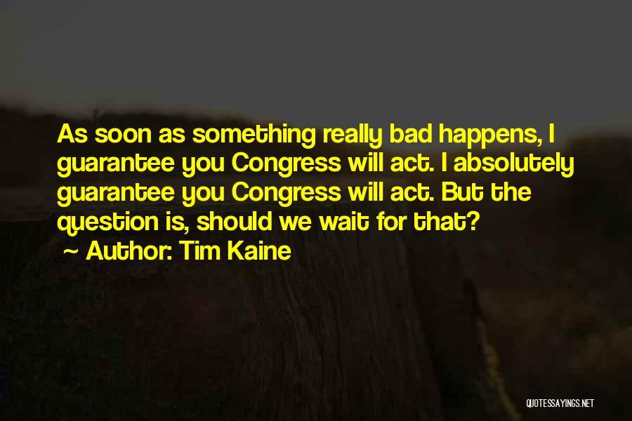 Tim Kaine Quotes 2222707