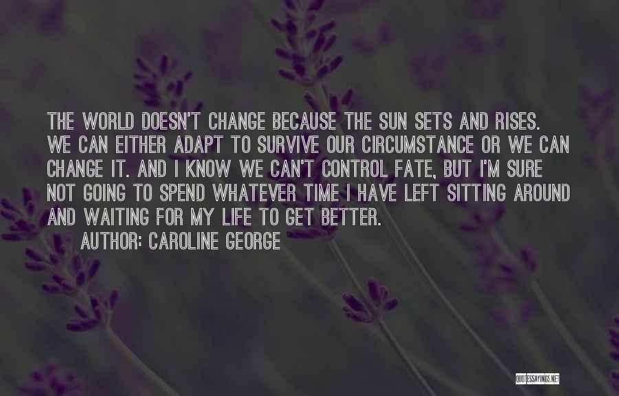 Time And Life Change Quotes By Caroline George