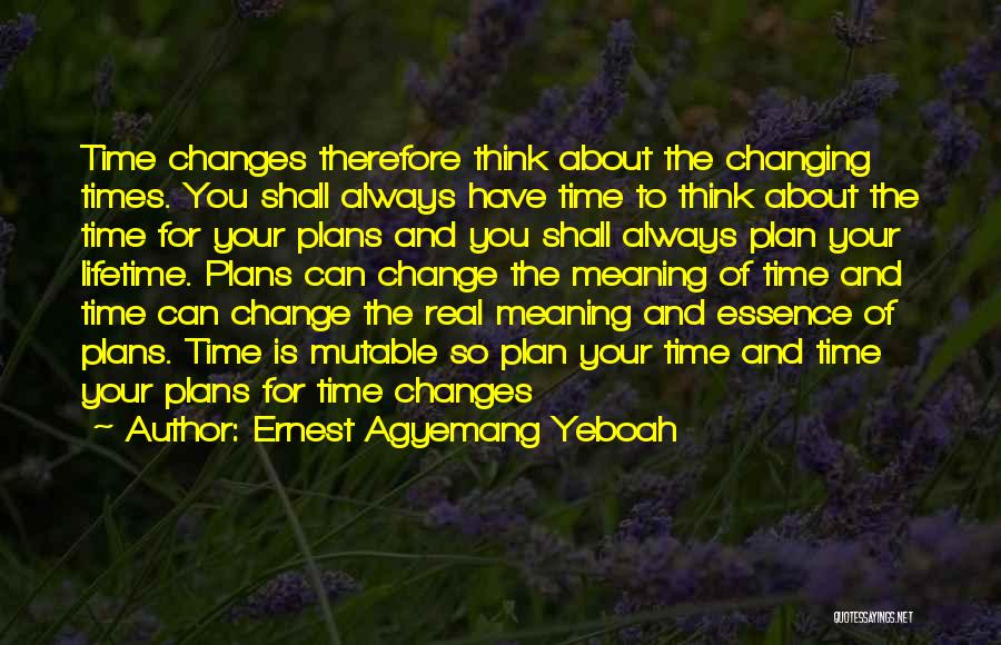 Time And Life Change Quotes By Ernest Agyemang Yeboah