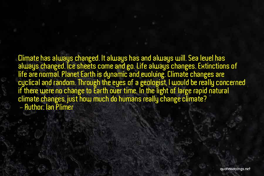 Time And Life Change Quotes By Ian Plimer