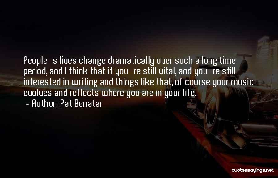Time And Life Change Quotes By Pat Benatar