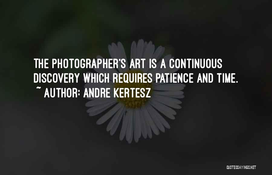 Time And Patience Quotes By Andre Kertesz