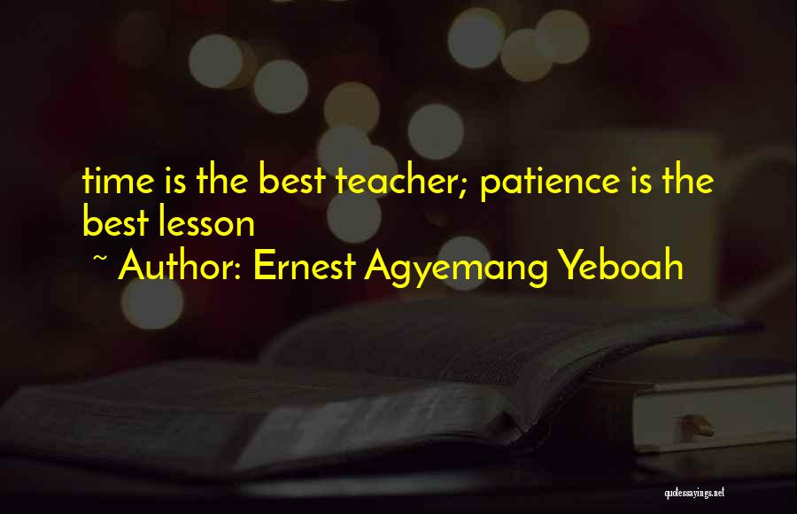 Time And Patience Quotes By Ernest Agyemang Yeboah