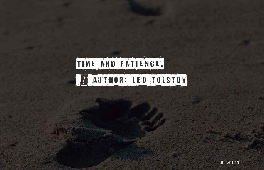 Time And Patience Quotes By Leo Tolstoy