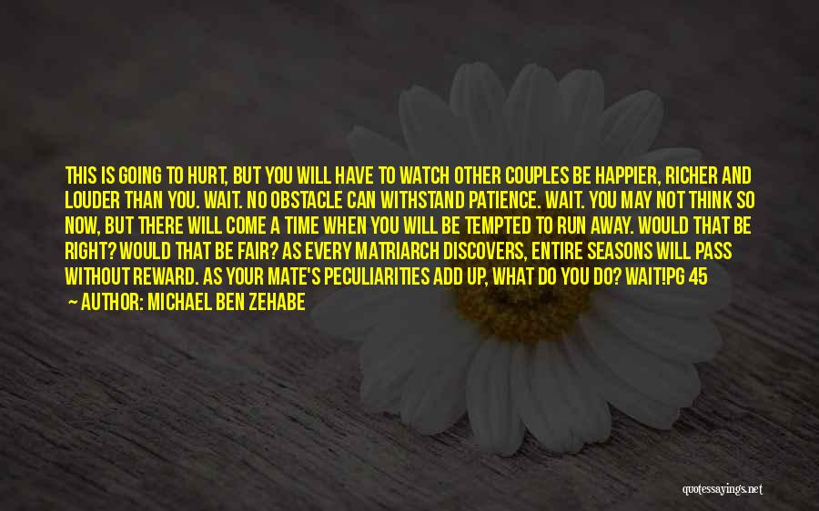 Time And Patience Quotes By Michael Ben Zehabe