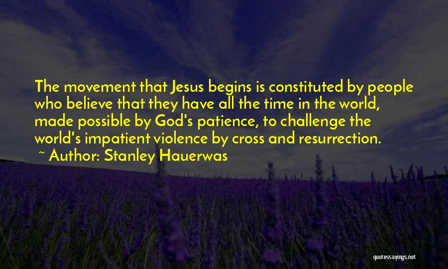 Time And Patience Quotes By Stanley Hauerwas