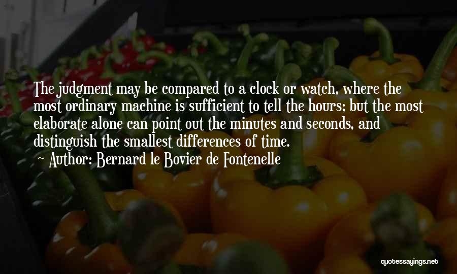 Time And Watches Quotes By Bernard Le Bovier De Fontenelle