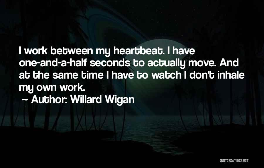 Time And Watches Quotes By Willard Wigan