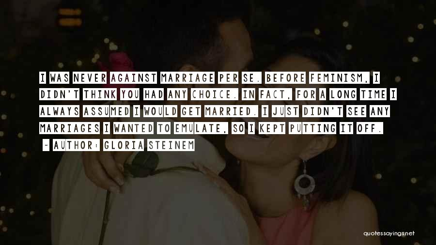 Time Before Marriage Quotes By Gloria Steinem