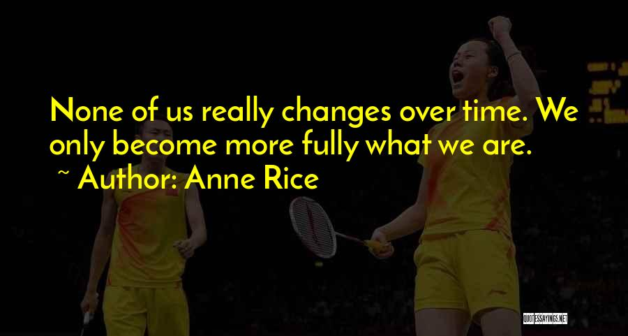 Time Changes Us Quotes By Anne Rice