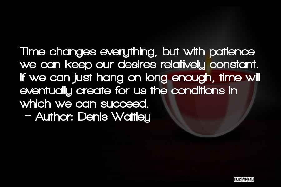 Time Changes Us Quotes By Denis Waitley