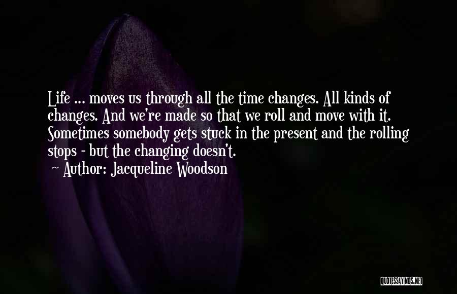 Time Changes Us Quotes By Jacqueline Woodson