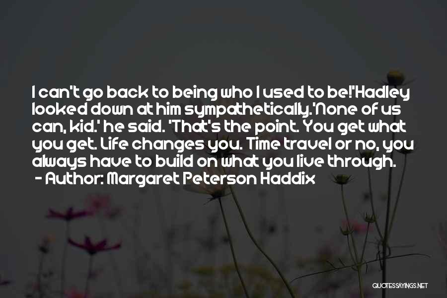 Time Changes Us Quotes By Margaret Peterson Haddix