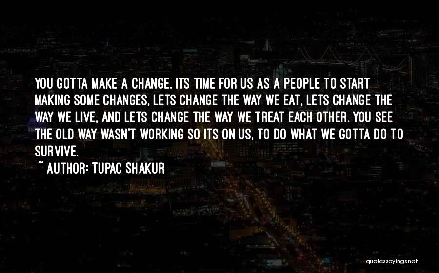 Time Changes Us Quotes By Tupac Shakur