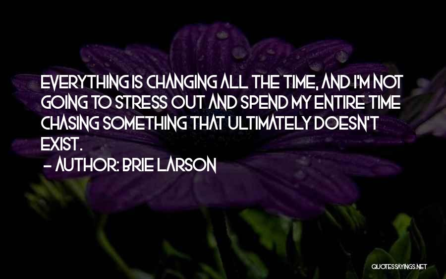 Time Changing Everything Quotes By Brie Larson