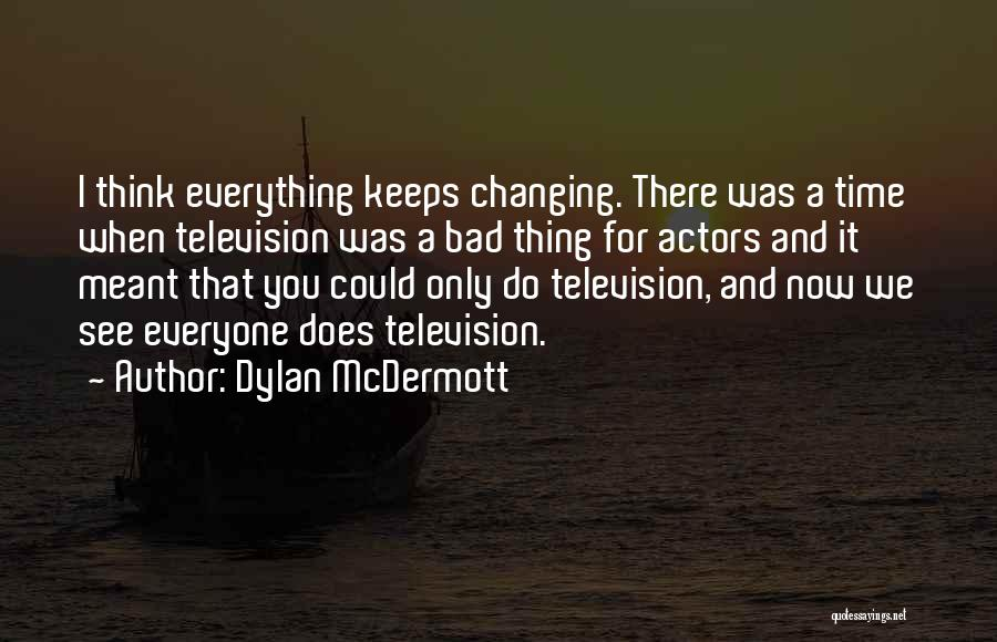 Time Changing Everything Quotes By Dylan McDermott