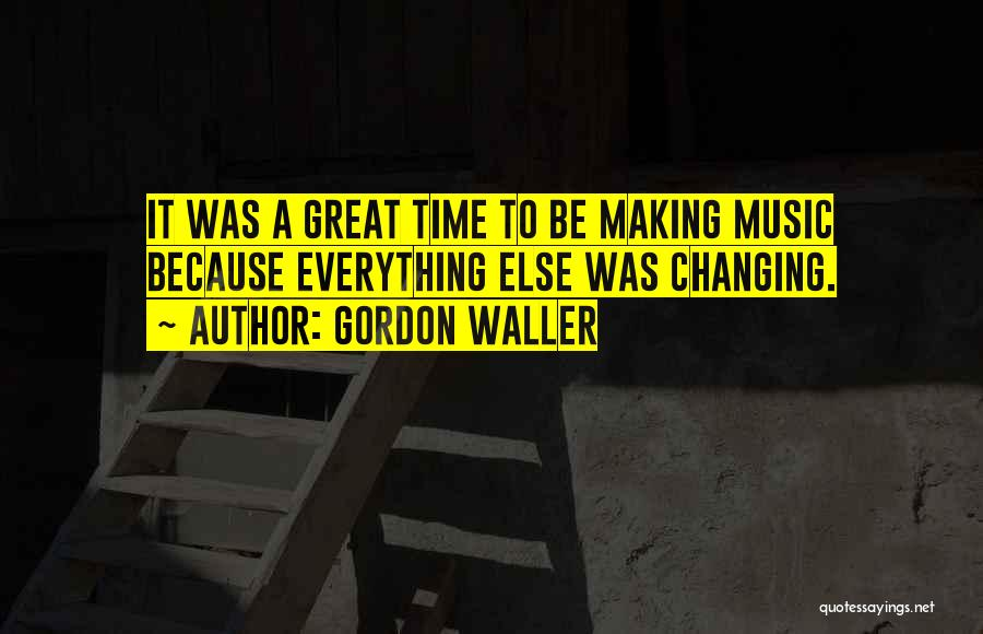 Time Changing Everything Quotes By Gordon Waller