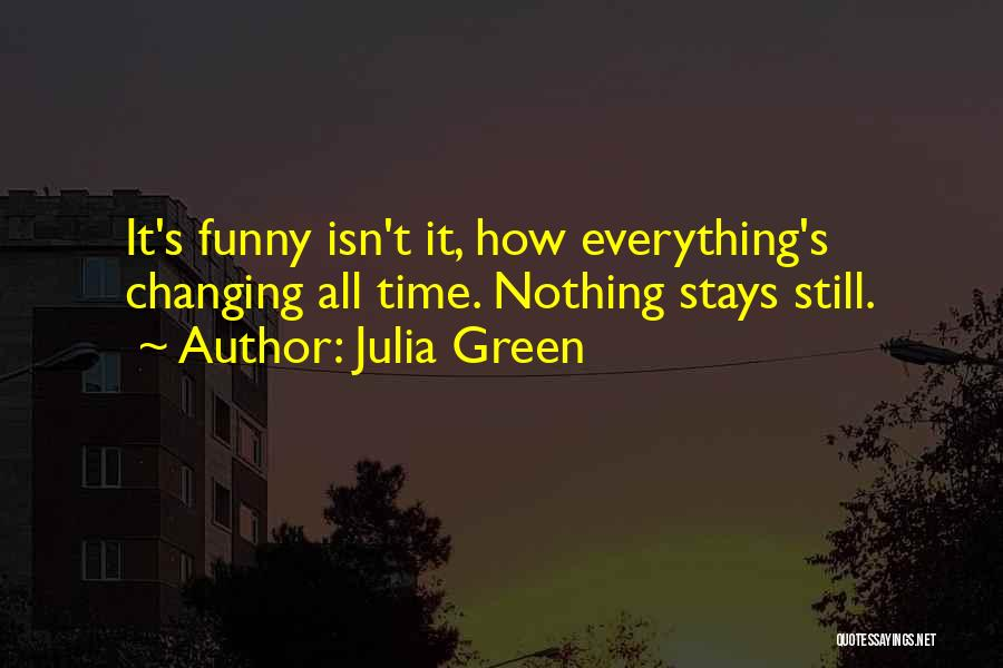 Time Changing Everything Quotes By Julia Green