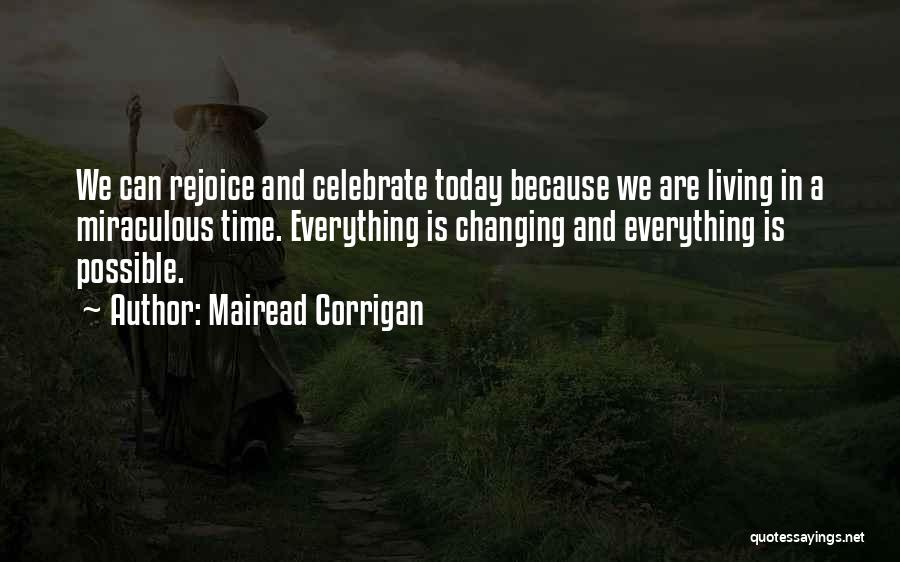 Time Changing Everything Quotes By Mairead Corrigan