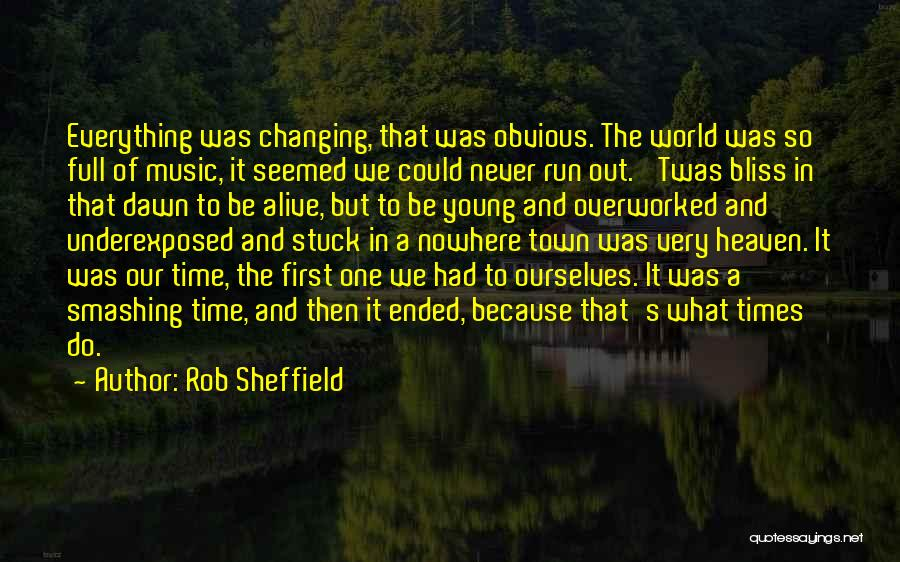 Time Changing Everything Quotes By Rob Sheffield