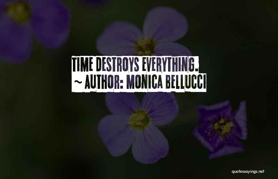 Time Destroys Everything Quotes By Monica Bellucci